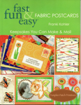 Fast Fun & Easy Fabric Postcards Keepsakes You Can Make & Mail Book